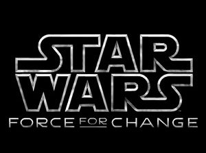 Announcing the New 'Star Wars: Force For Change' Initiative