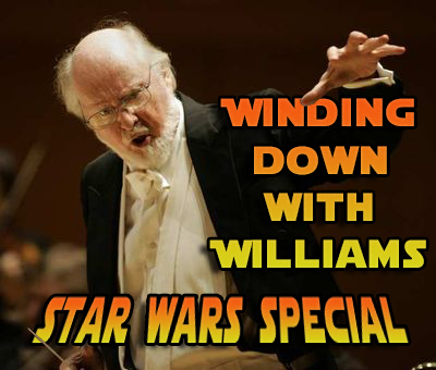 Winding Down With Williams #4 – Star Wars Special (166)