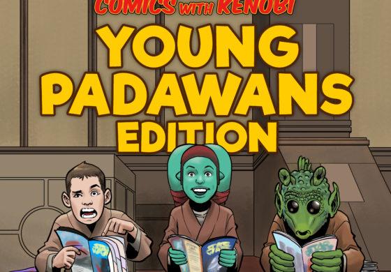 Comics With Kenobi #117 -- Young Padawans Edition